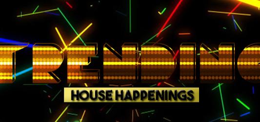 Trending House Happenings