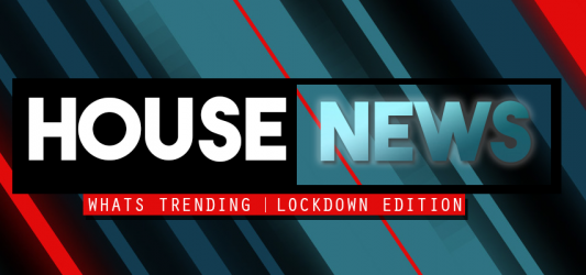 House News | Lockdown Edition